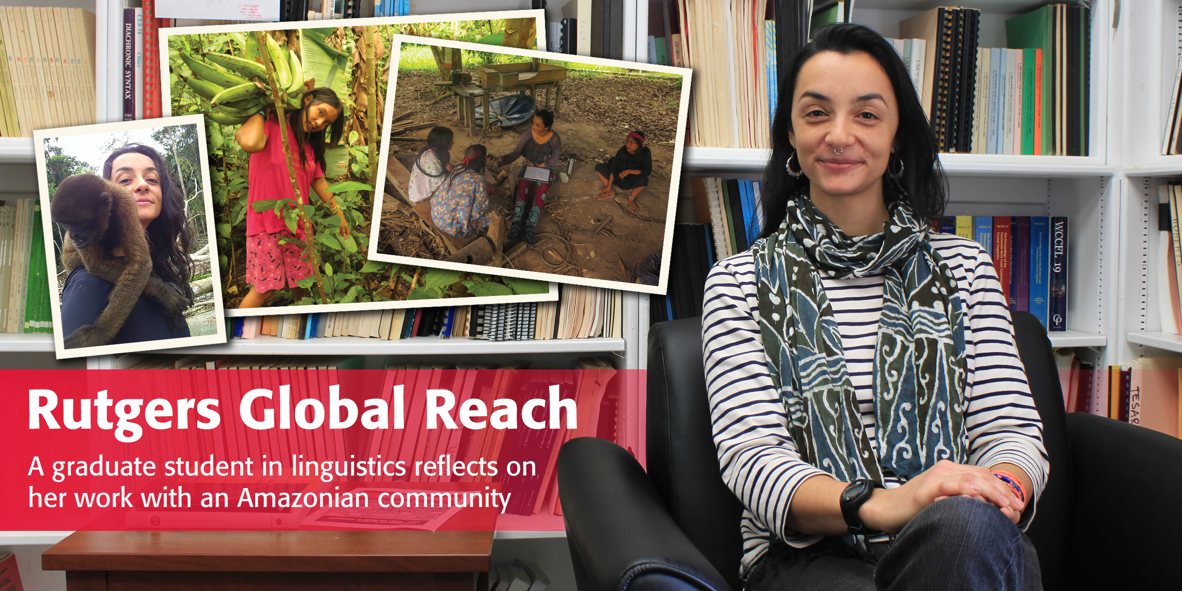 Rutgers Global Reach: A graduate student in linguistics reflects on her work with an Amazonian community
